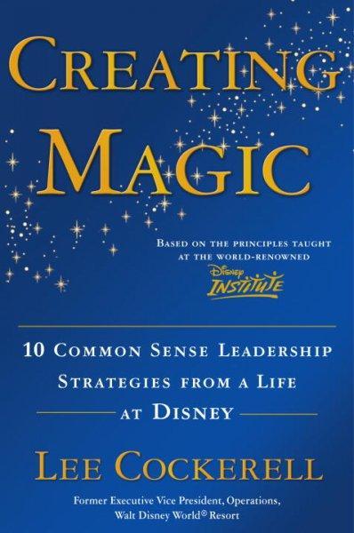 Creating Magic: 10 Common Sense Leadership Strategies from a Life at Disney (Hardcover)