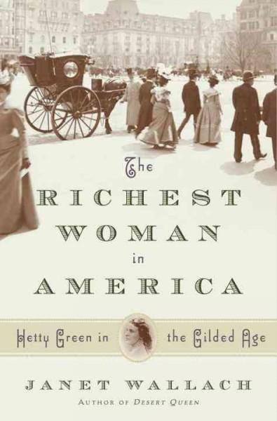 The Richest Woman in America: Hetty Green in the Gilded Age (Hardcover)