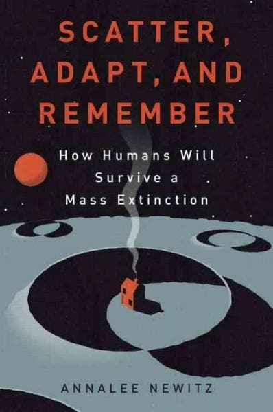 Scatter, Adapt, and Remember: How Humans Will Survive a Mass Extinction (Hardcover)