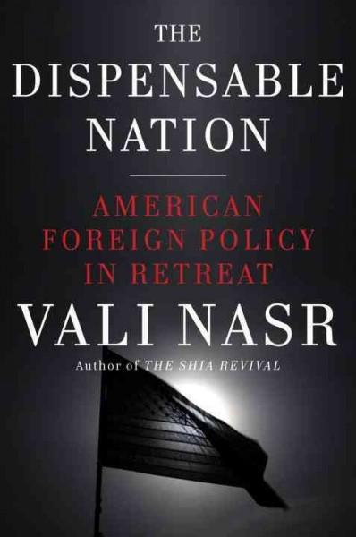 The Dispensable Nation: American Foreign Policy in Retreat (Hardcover)