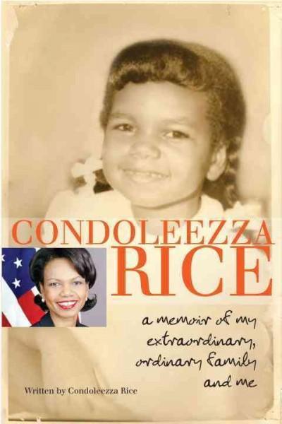 Condoleezza Rice: A Memoir of My Extraordinary, Ordinary Family and Me (Paperback)