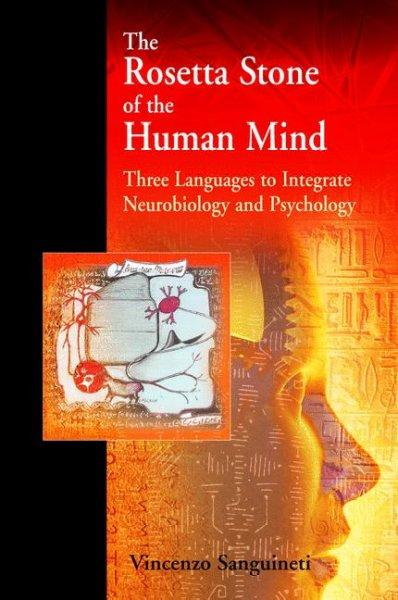 The Rosetta Stone of the Human Mind: Three Languages to Integrate Neurobiology And Psychology (Hardcover)