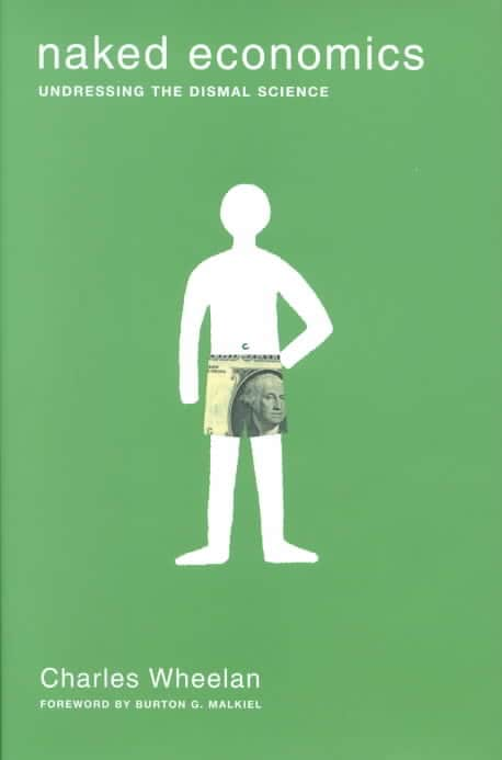 Naked Economics: Undressing the Dismal Science (Hardcover)
