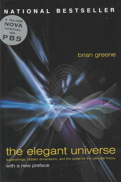 The Elegant Universe: Superstrings, Hidden Dimensions, and the Quest for the Ultimate Theory (Hardcover)