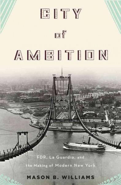 City of Ambition: FDR, La Guardia, and the Making of Modern New York (Hardcover)