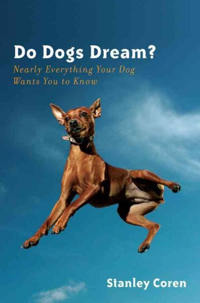 Do Dogs Dream?: Nearly Everything Your Dog Wants You to Know (Hardcover)