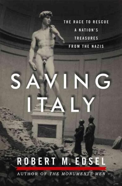 Saving Italy: The Race to Rescue a Nation's Treasures from the Nazis (Hardcover)