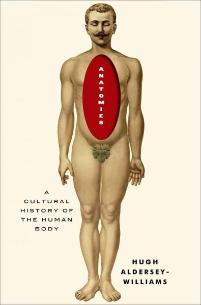 Anatomies: A Cultural History of the Human Body (Hardcover)