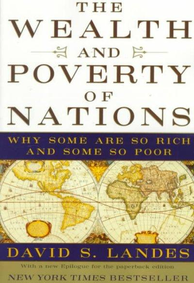 The Wealth and Poverty of Nations: Why Some Are So Rich and Some So Poor (Paperback)