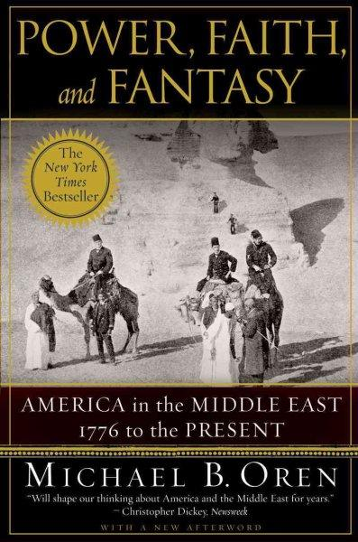 Power, Faith, and Fantasy: America in the Middle East, 1776 to the Present (Paperback)