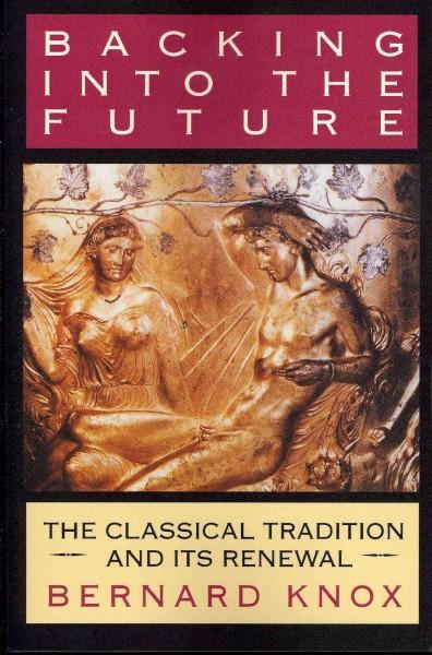 Backing into the Future: The Classical Tradition and Its Renewal (Paperback)