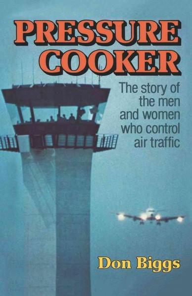 Pressure Cooker: The Story of the Men and Women Who Control Air Traffic (Paperback)