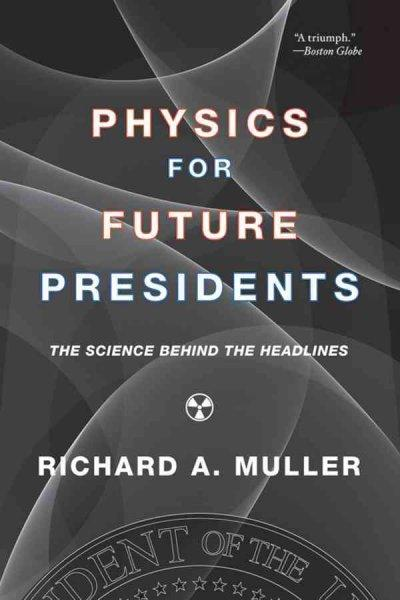 Physics for Future Presidents: The Science Behind the Headlines (Paperback)