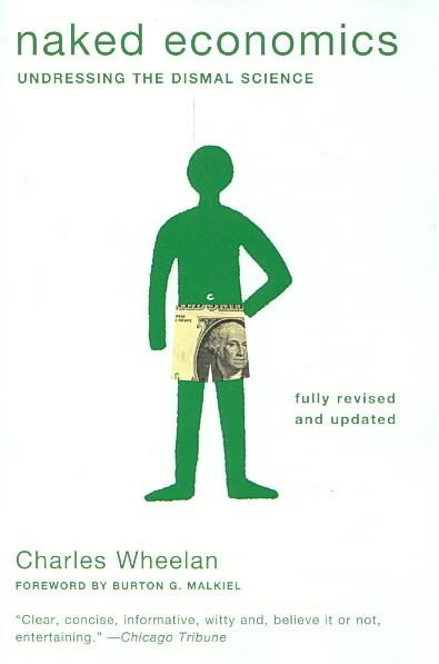 Naked Economics: Undressing the Dismal Science (Paperback)