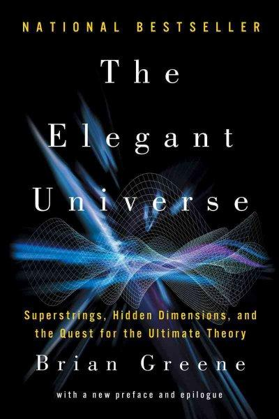 The Elegant Universe: Superstrings, Hidden Dimensions, and the Quest for the Ultimate Theory (Paperback)