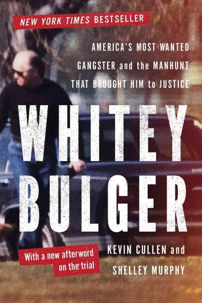 Whitey Bulger: America's Most Wanted Gangster and the Manhunt That Brought Him to Justice (Paperback)