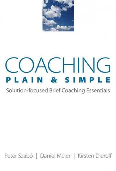 Coaching Plain & Simple: Solution-Focused Brief Coaching Essentials (Paperback)