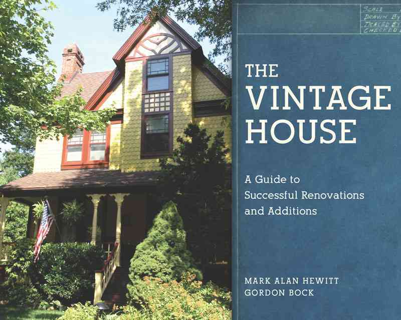 The Vintage House: A Guide to Successful Renovations and Additions (Hardcover)