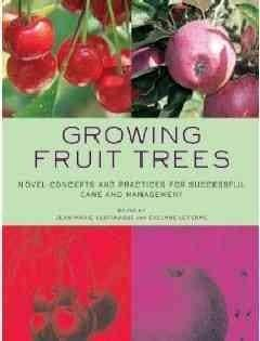 Growing Fruit Trees: Novel Concepts and Practices for Successful Care and Management (Paperback)