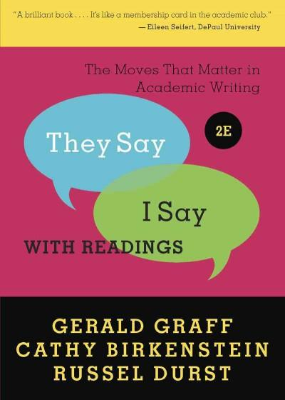 They Say / I Say: The Moves That Matter in Academic Writing, with Readings (Paperback)
