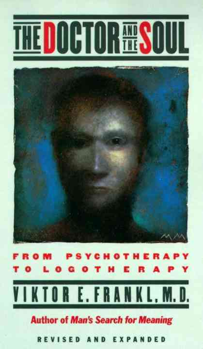 The Doctor and the Soul: From Psychotherapy to Logotherapy (Paperback)