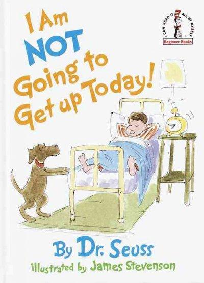 I Am Not Going to Get Up Today! (Hardcover)