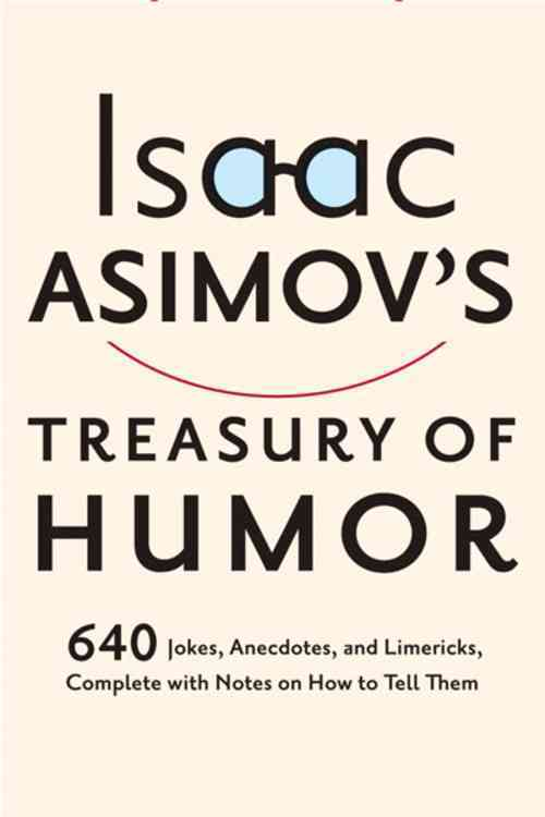 Isaac Asimov's Treasury of Humor: A Lifetime Collection of Favorite Jokes, Anecdotes, and Limericks With Copious ... (Paperback)