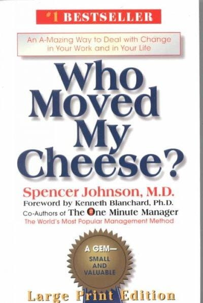 Who Moved My Cheese?: An A-Mazing Way to Deal With Change in Your Work and in Your Life (Hardcover)