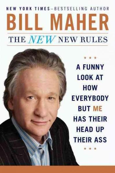 The New New Rules: A Funny Look at How Everybody But Me Has Their Head Up Their Ass (Hardcover)