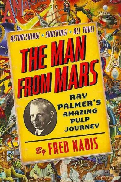 The Man From Mars: Ray Palmer's Amazing Pulp Journey (Hardcover)