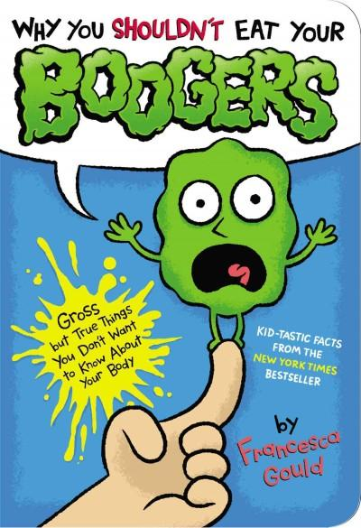 Why You Shouldn't Eat Your Boogers: Gross but True Things You Don't Want to Know About Your Body (Paperback)