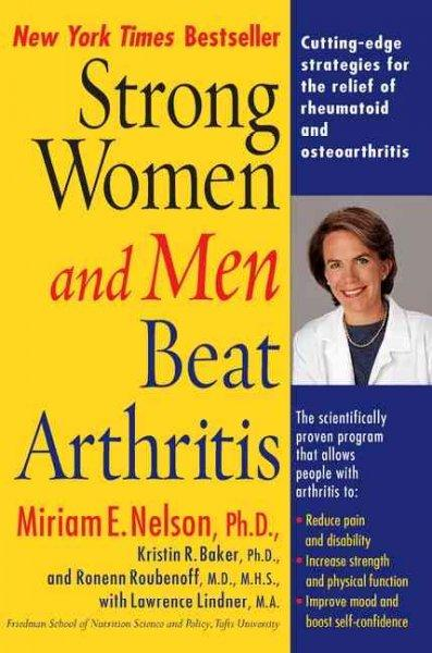 Strong Women and Men Beat Arthritis: The Scientifically Proven Program That Allows People With Arthritis to Take ... (Paperback)