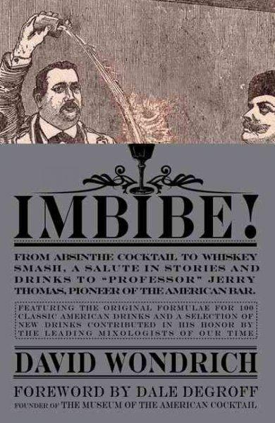 "Imbibe!: From Absinthe Cocktail to Whiskey Smash, a Salute in Stories and Drinks to ""Professor"" Jerry Thomas, Pio... (Hardcover)"