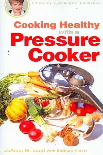 Cooking Healthy With a Pressure Cooker (Paperback)