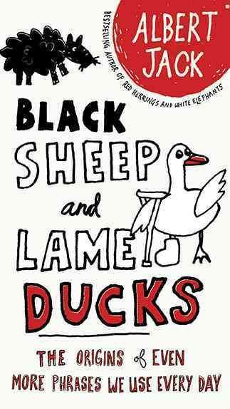 Black Sheep and Lame Ducks: The Origins of Even More Phrases We Use Every Day (Paperback)