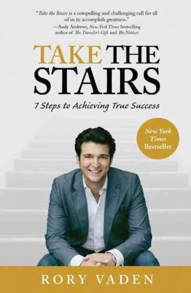 Take the Stairs: 7 Steps to Achieving True Success (Hardcover)