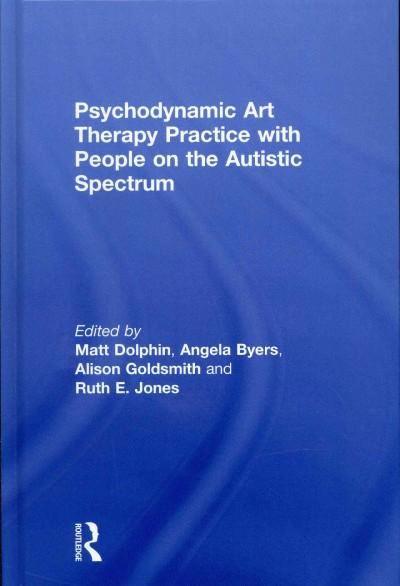 Psychodynamic Art Therapy Practice With People on the Autistic Spectrum (Hardcover)