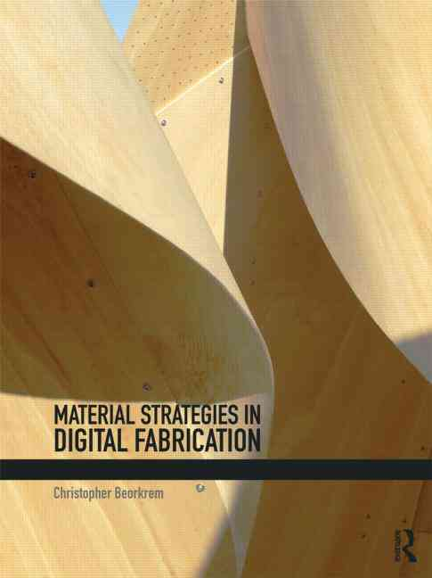 Material Strategies in Digital Fabrication (Paperback)