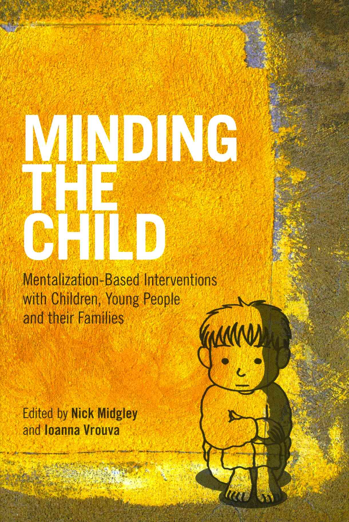Minding the Child: Mentalization-Based Interventions With Children, Young People and Their Families (Paperback)