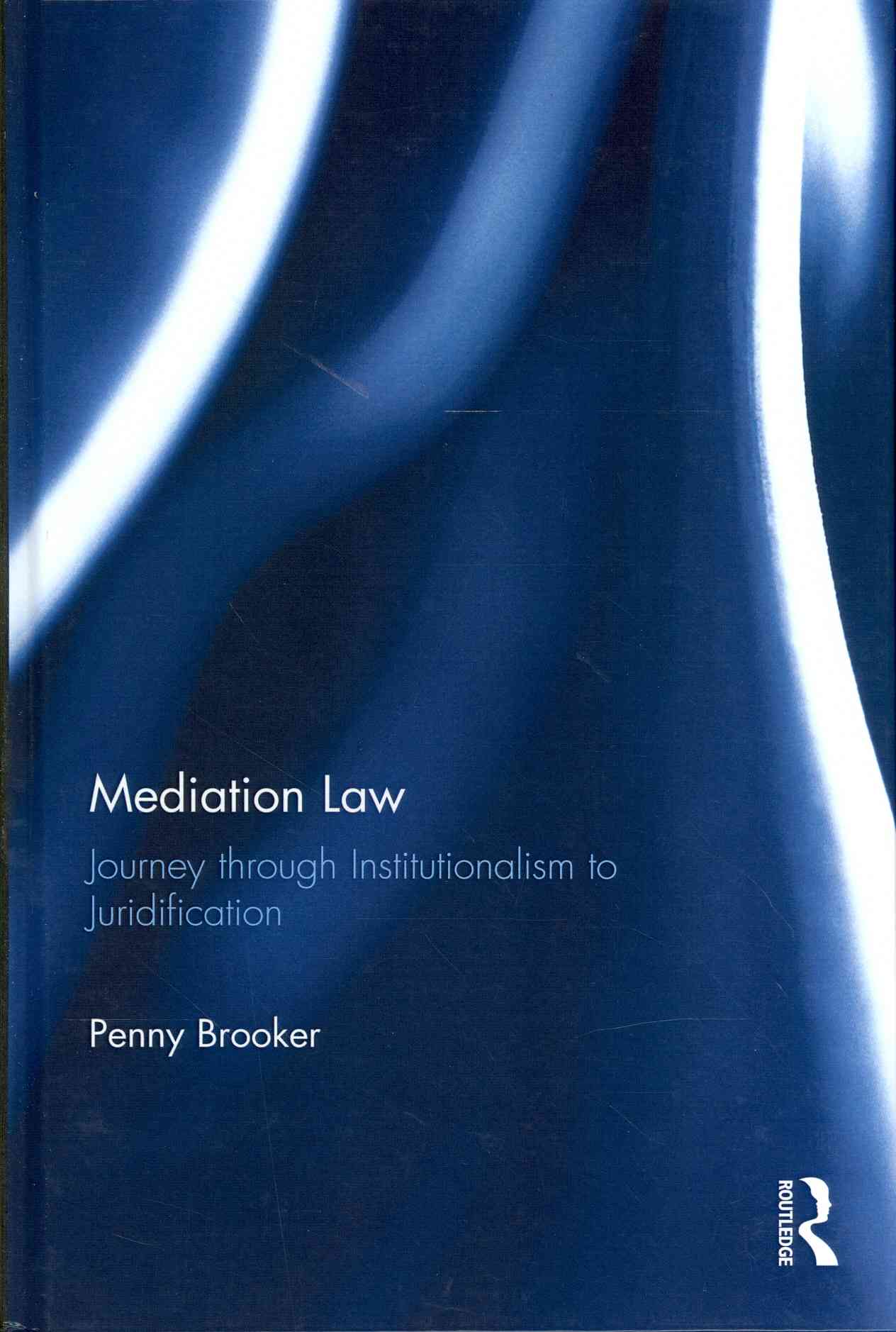 Mediation Law: Journey through Institutionalism to Juridification (Hardcover)