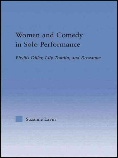 Women and Comedy in Solo Performance: Phyllis Diller, Lily Tomlin and Roseanne (Paperback)