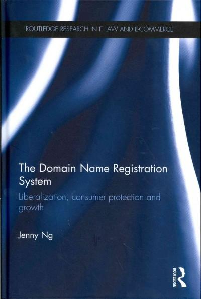 The Domain Name Registration System: Liberalization, Consumer Protection and Growth (Hardcover)