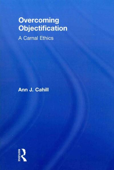 Overcoming Objectification: A Carnal Ethics (Paperback) - Thumbnail 0