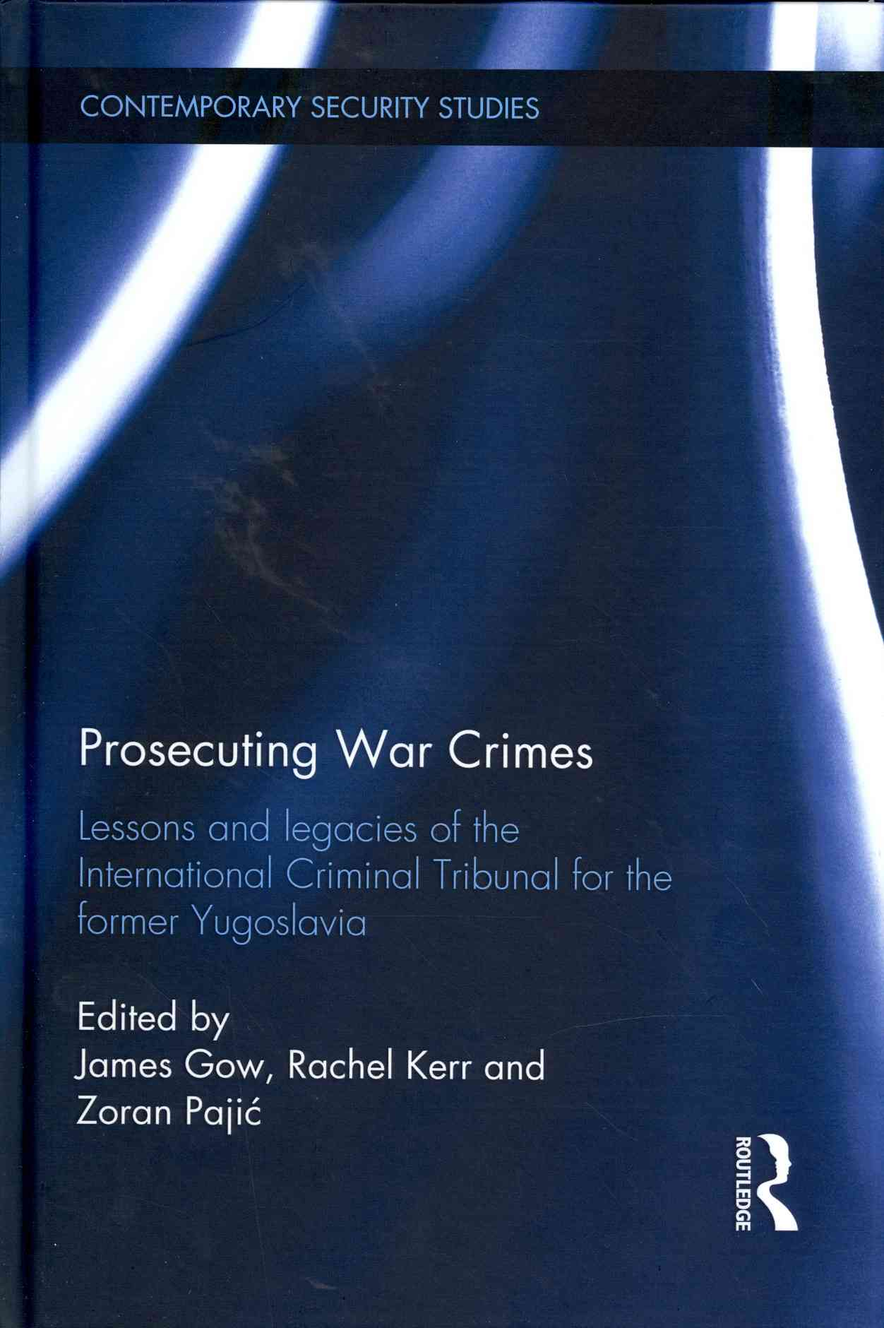 Prosecuting War Crimes: Lessons and Legacies of the International Criminal Tribunal for the Former Yugoslavia (Hardcover)