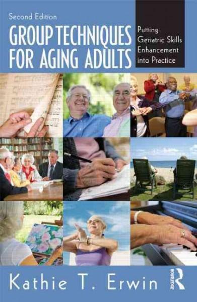 Group Techniques for Aging Adults: Putting Geriatric Skills Enhancement into Practice (Paperback)