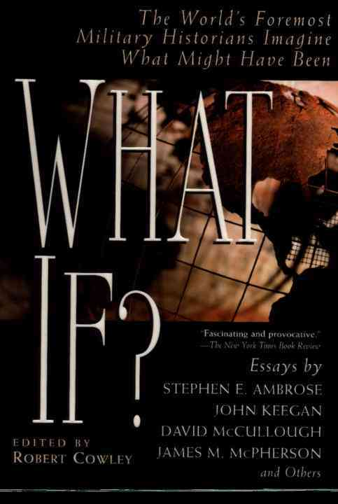 What If?: The World's Foremost Military Historians Imagine What Might Have Been (Paperback)