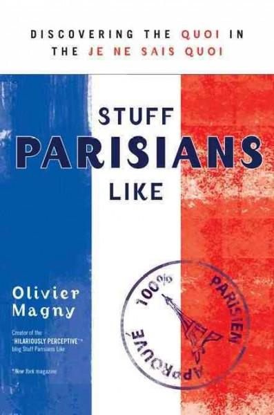 Stuff Parisians Like: Discovering the Quoi in the Je Ne Sais Quoi (Paperback)