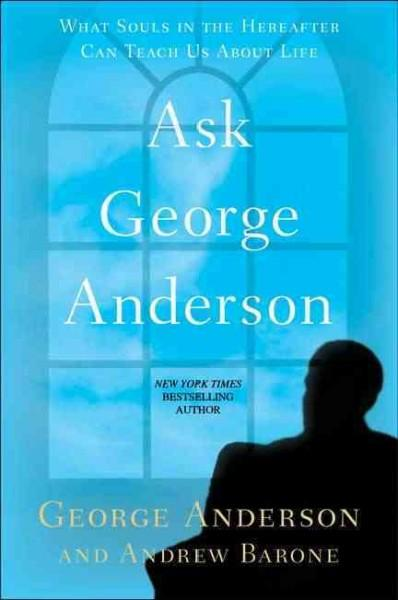 Ask George Anderson: What Souls in the Hereafter Can Teach Us About Life (Paperback)