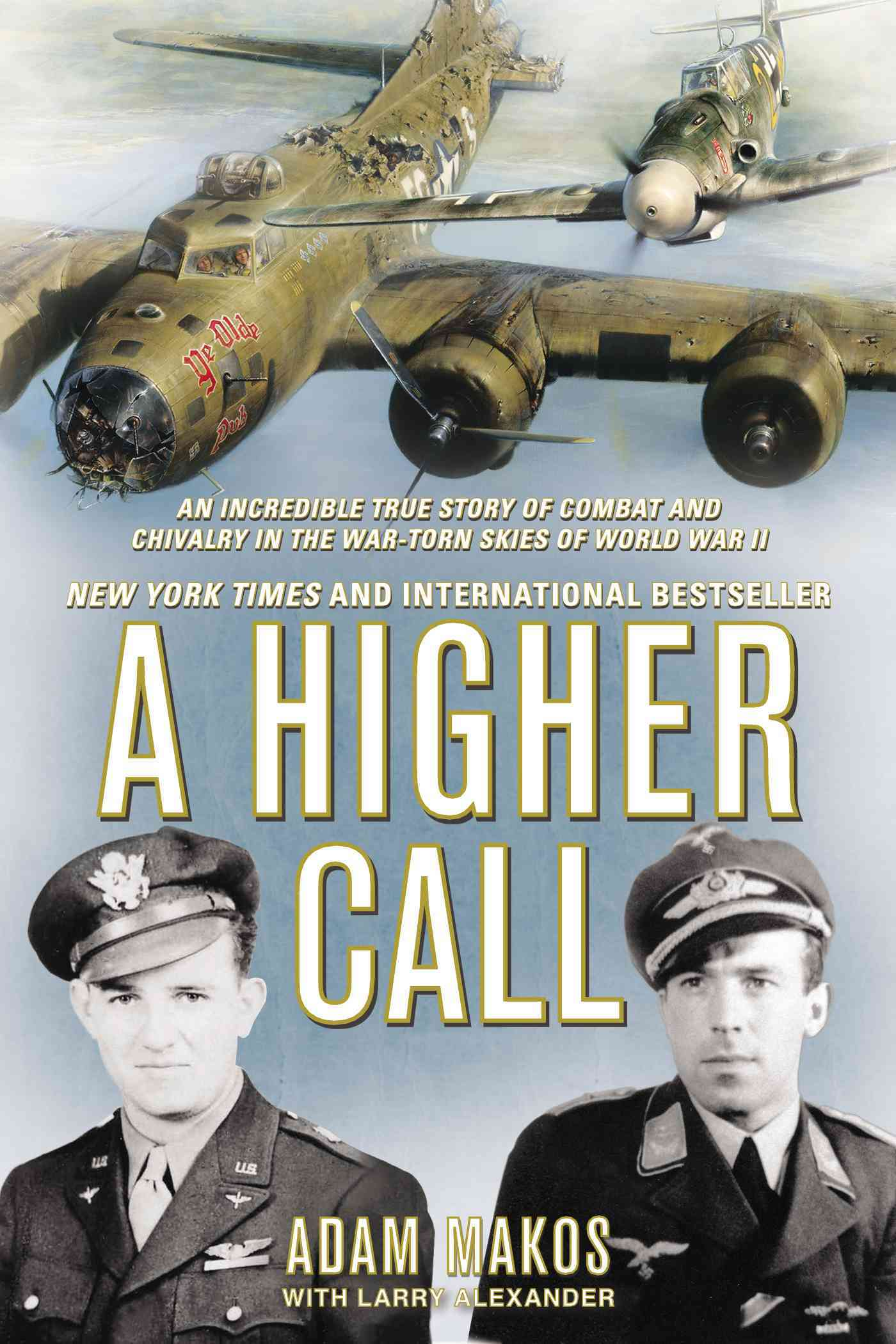 A Higher Call: An Incredible True Story of Combat and Chivalry in the War-Torn Skies of World War II (Paperback)