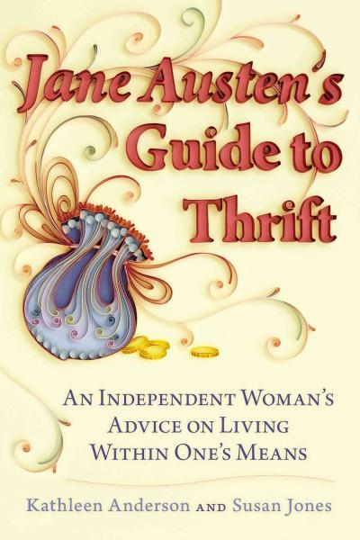 Jane Austen's Guide to Thrift: An Independent Woman's Advice on Living Within One's Means (Paperback)